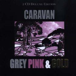 CARAVAN: GREY PINK & GOLD   2CD Deluxe Edition