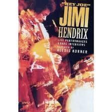 "JIMI HENDRIX: ""HEY JOE"" LIVE PERFORMANCES & RARE INTERVIEWS"