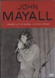JOHN MAYALL: SWEET LITTLE ANGEL/LIVE ON STAGE