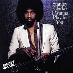 STANLEY CLARKE: I WANNA PLAY FOR YOU  CD