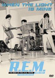 R.E.M.: WHEN THE LIGHT IS MINE - THE BEST OF THE I.R.S. YEARS 1982-1987