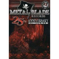 METAL BLADE RECORDS: 25 TH ANNIVERSARY - Live In Worcester, Ma April 28, 2007- 2 DVD Set